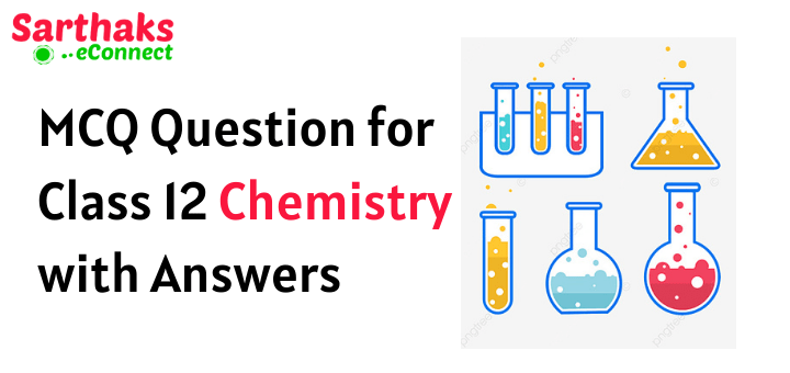 MCQ Question for Class 12 Chemistry with Answers