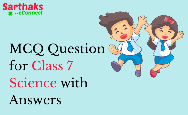 MCQ Question for Class 7 Science with Answers