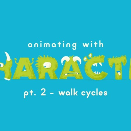 Animating With Character – Walk Cycles