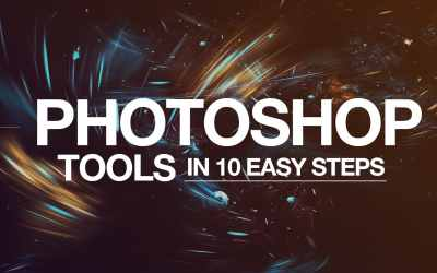 Photoshop Tools – Become An Expert In 10 Super Easy Steps