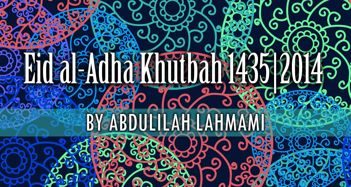 Eid al-Adha Khutbah 1435|2014 by Abdulilah Lahmami