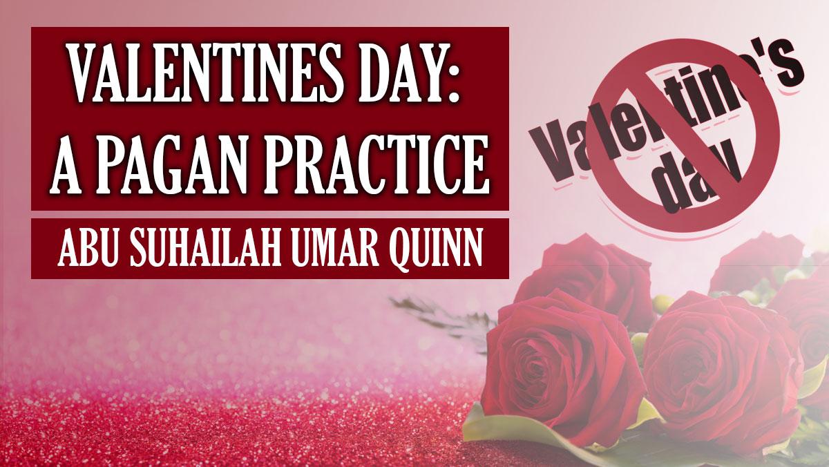 Valentines Day - A Pagan Practice |  Abu Suhailah Umar Quinn