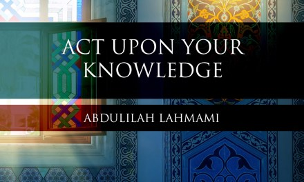 Act upon your knowledge | Abdulilah Lahmami