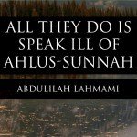 All They Do Is Speak Ill Of Ahlus-Sunnah | Abdulilah Lahmami