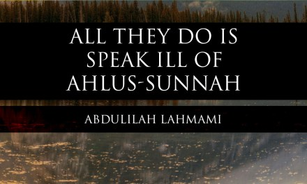 All They Do Is Speak Ill Of Ahlus-Sunnah | Abdulilah Lahmami | Learnaboutislam