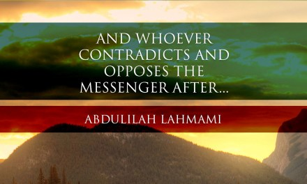 """And whoever contradicts and opposes the Messenger after…"" 