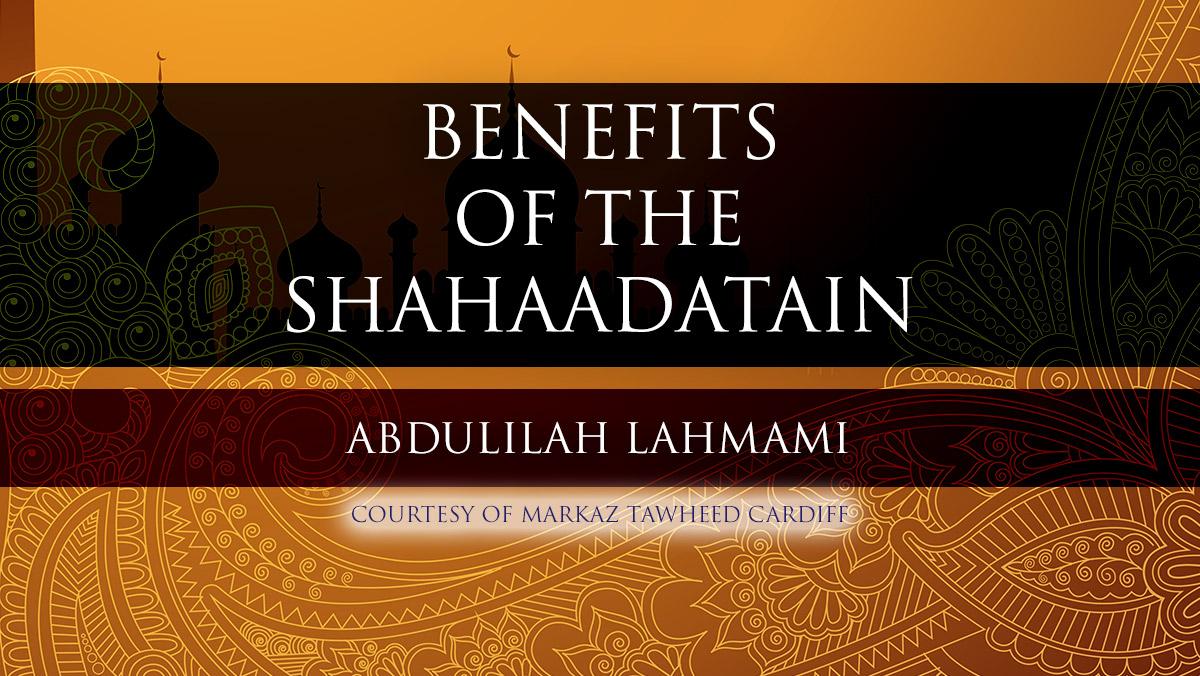 Benefits of the Shahaadatain - Abdulilah Lahmami | Cardiff