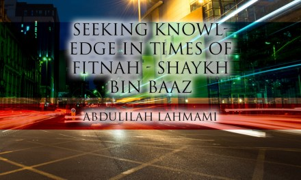 Seeking Knowledge in Times of Fitnah – Shaykh Bin Baaz | Abdulilah Lahmami