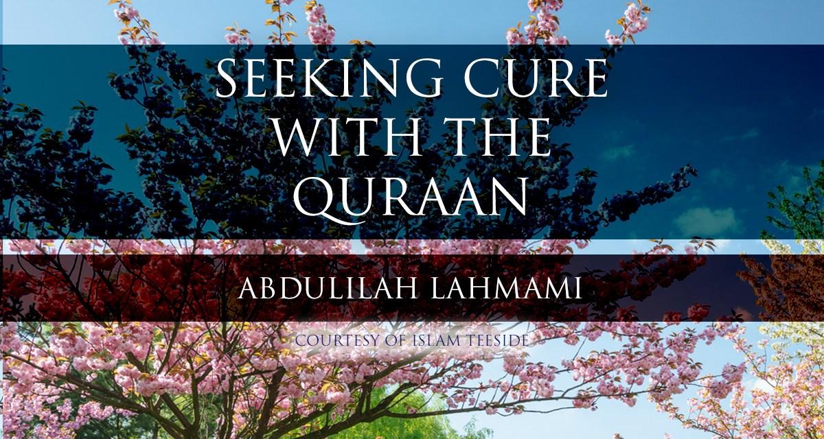 Seeking Cure with the Quraan – Abdulilah Lahmami