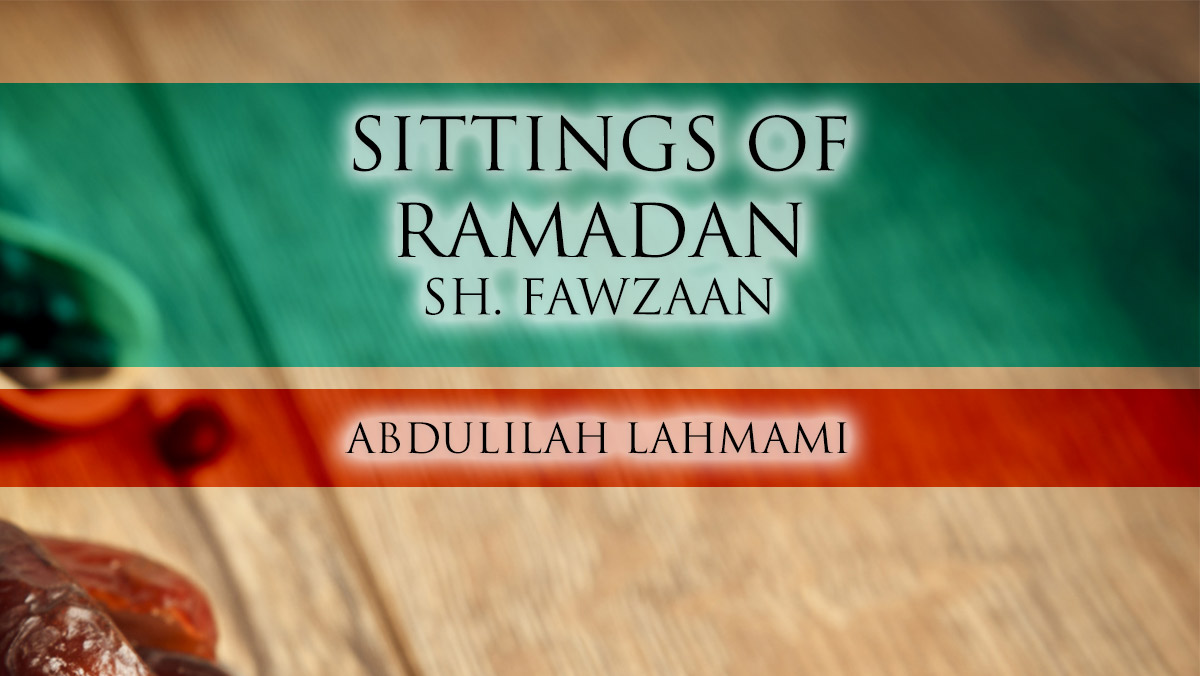 Sittings of the Month of Ramadhaan - Shaykh Salih al-Fawzaan | Abdulilah Lahmami