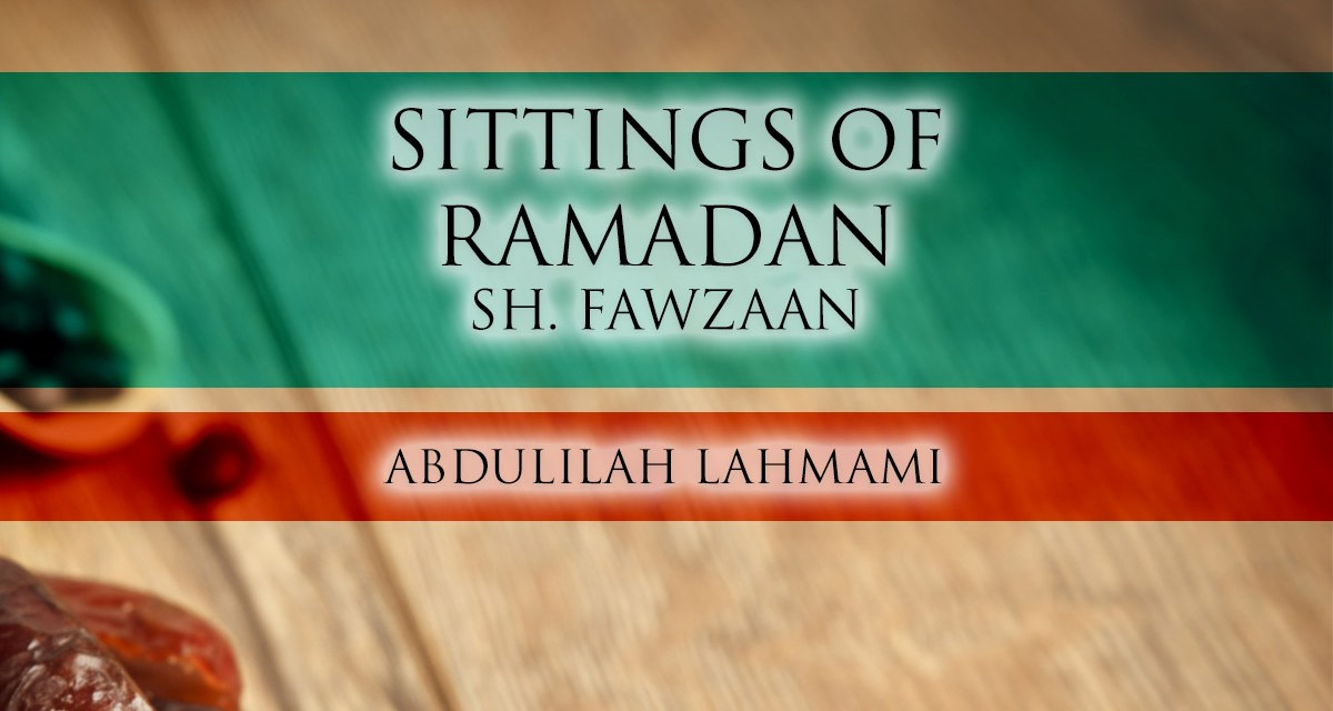 Sittings of the Month of Ramadhaan Part 2 – Shaykh Salih al-Fawzaan | Abdulilah Lahmami