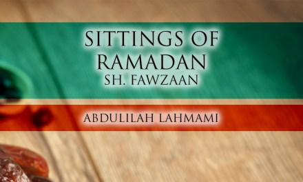 Sittings of the Month of Ramadhaan – Shaykh Salih al-Fawzaan | Abdulilah Lahmami
