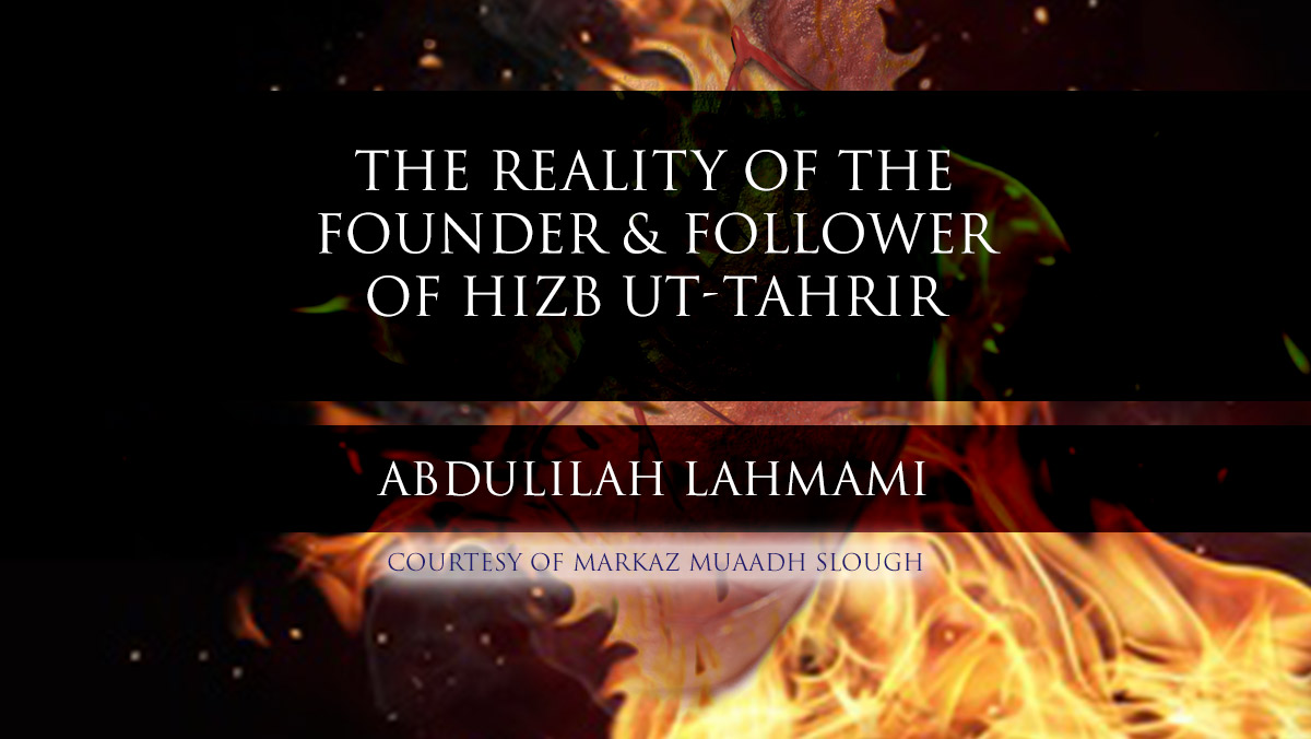 The Reality of the Founder & Follower of Hizb ut-Tahrir   Abdulilah Lahmami