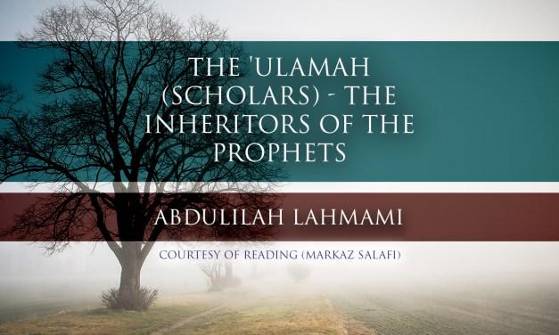 The 'Ulamah (Scholars) – The Inheritors of the Prophets | Abdulilah Lahmami | Reading