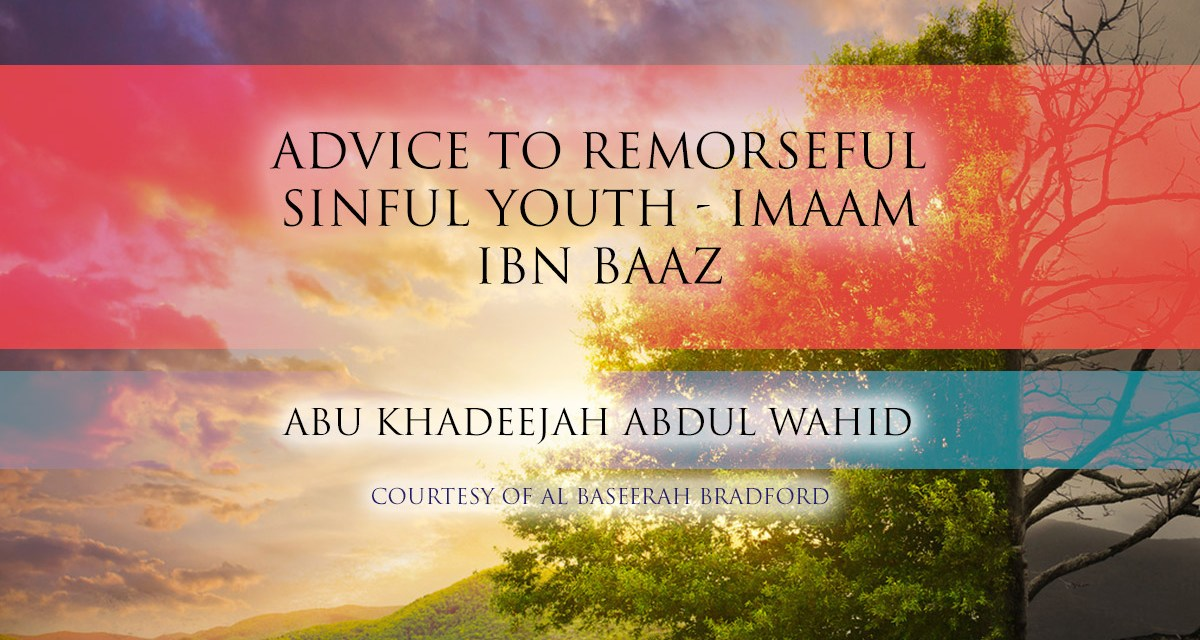 Advice to Remorseful Sinful Youth – Imaam Ibn Baaz|Abu Khadeejah| Bradford