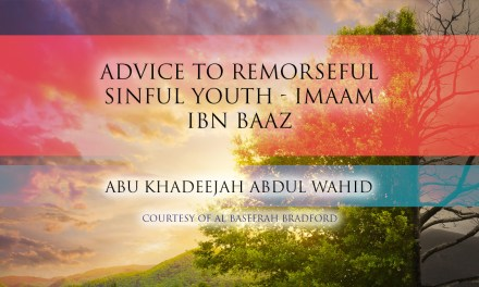 Advice to Remorseful Sinful Youth – Imaam Ibn Baaz|Abu Khadeejah| Bradford