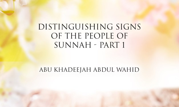 Distinguishing Signs of The People of Sunnah – Part 1 | Abu Khadeejah