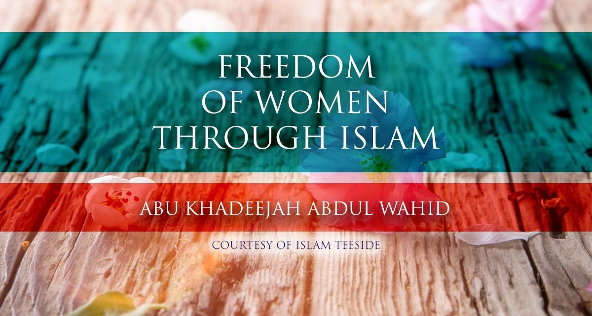 Freedom of Women Through Islam | Abu Khadeejah