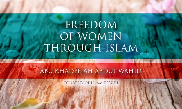 Freedom of Women Through Islam|Abu Khadeejah Abdul Wahid|Islam Teeside