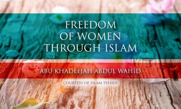 Freedom of Women Through Islam|Abu Khadeejah Abdul Wahid|Islam Teeside