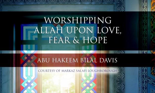 Worshipping Allah upon Love, Fear & Hope | Abu Hakeem | Loughborough