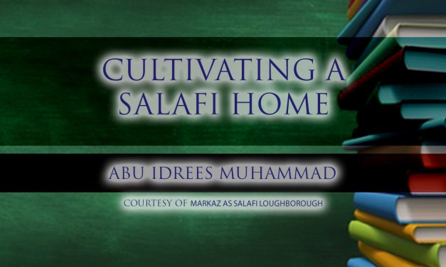 Cultivating A Salafi Home | Abu Idrees | Loughborough