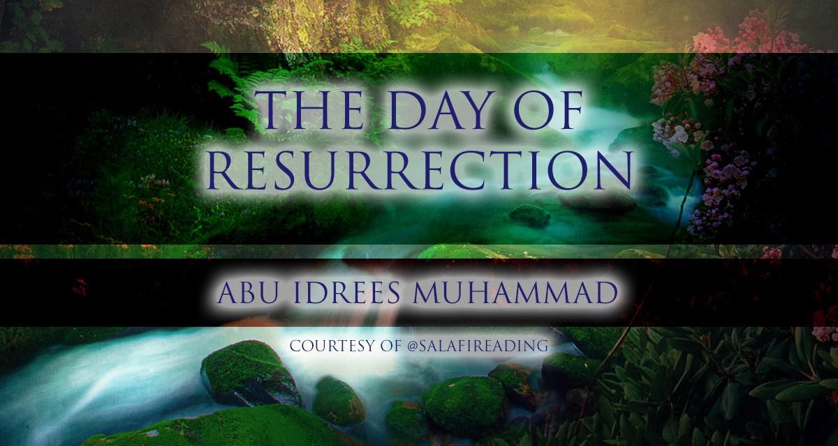 The Day of Resurrection | Abu Idrees Muhammad