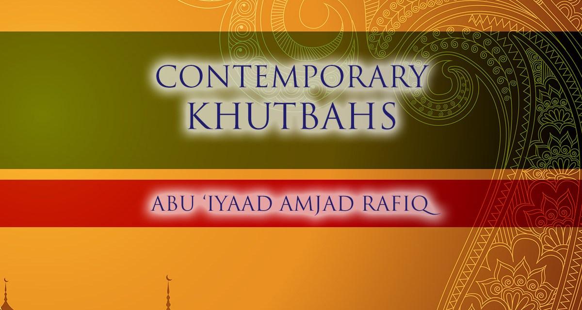 Contemporary Khutbahs | Abu Iyaad