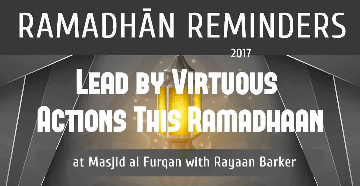 RAMADHAAN REMINDERS 2017 – Lead By Virtuous Actions This Ramadhaan | Rayaan Barker
