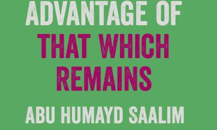 Ramadhaan: Take Advantage of that which Remains – Abu Humayd Saalim