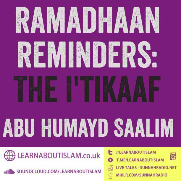 Ramadhaan Reminders 2017: The I'tikaaf   Abu Humayd Saalim   Manchester