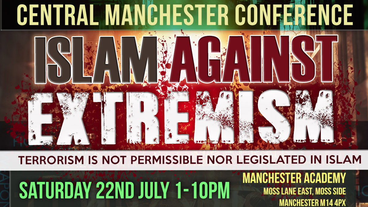Central Manchester Conference | Islam Against Extremism - Saturday 22nd July 2017