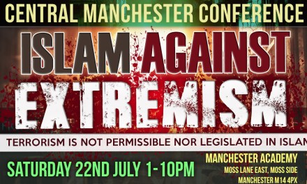 Central Manchester Conference | Islam Against Extremism – Saturday 22nd July 2017