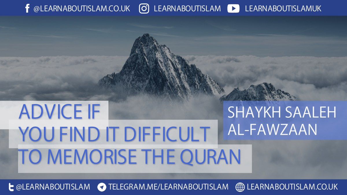 Advice if You Find it Difficult to Memorise the Quran - Shaykh Fawzaan
