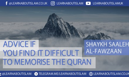 Advice if You Find it Difficult to Memorise the Quran – Shaykh Fawzaan