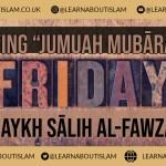 Saying Jumua Mubarak – Shaykh Fawzaan