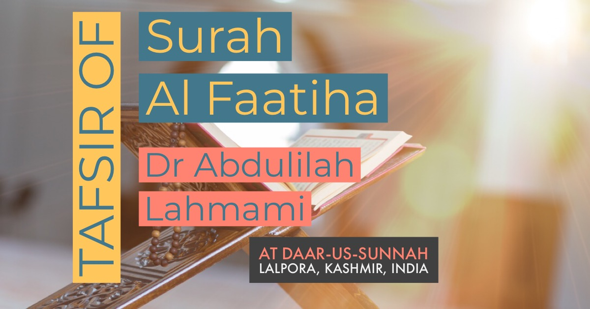 Tafseer Surah Al-Faatiha – Dr Abdulilah Lahmaami | Daar-us-Sunnah Lalpora