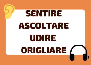 sentire vs ascoltare vs udire vs origliare italiano