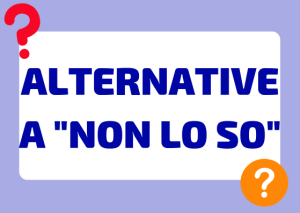 alternative non lo so italiano