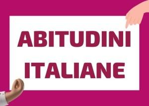 abitudini italiane