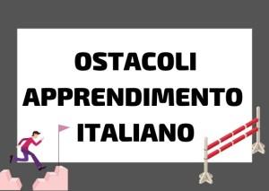 ostacoli apprendimento italiano