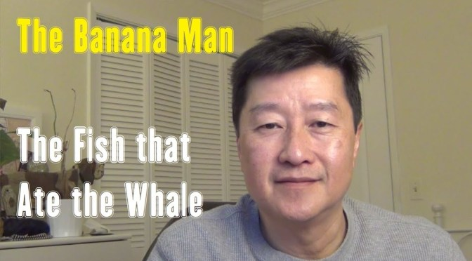 The Banana Man – The Fish That Ate the Whale