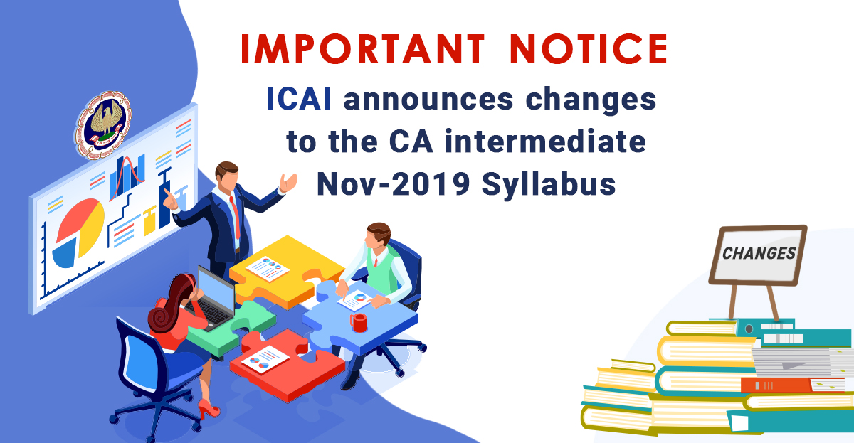 Important Announcement: ICAI has Made Changes to the CA Intermediate November 2019 Exam (NEW Syllabus)