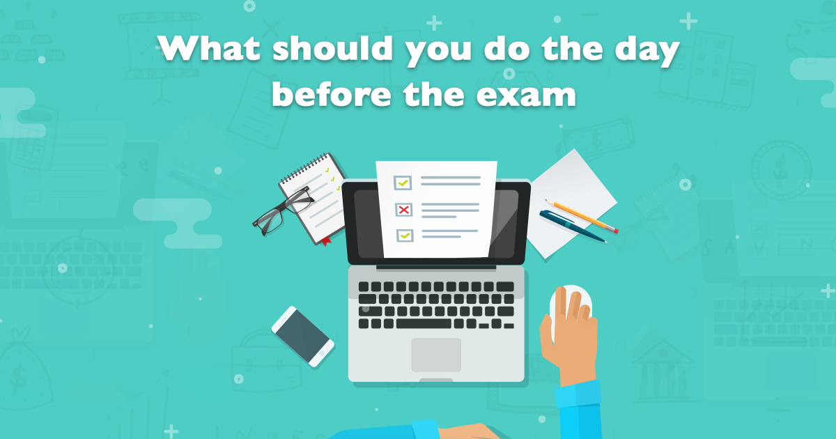 What should you do the day before the Exam?