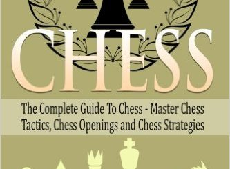 Chess: The Complete Guide To Chess - Master: Chess Tactics, Chess Openings, and Chess Strategies