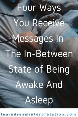 4 Ways You Receive Messages in-between states of being awake and asleep