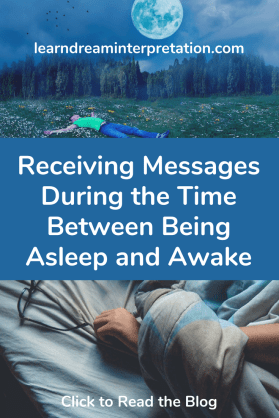 Receiving Messages During the Time between Being Asleep and Awake to help your life