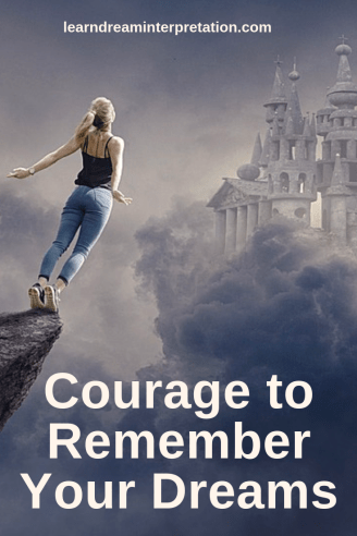 Courage to Remember Your Dreams