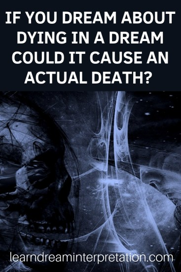Dreaming about dying in a dream could it cause an actual death or is there another dream interpretation