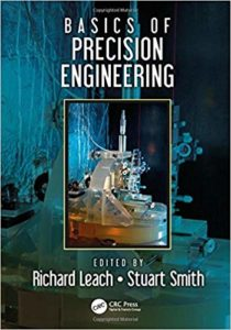 Basics of Precision Engineering By Richard Leach and Stuart T. Smith